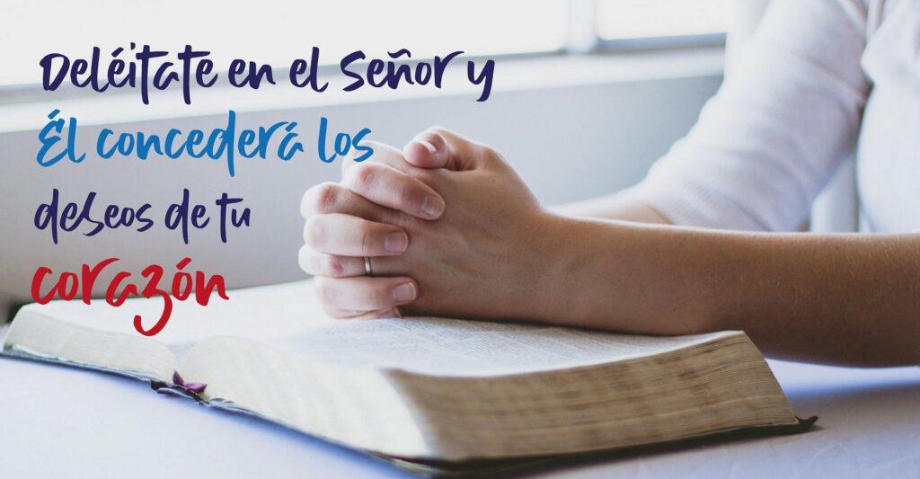 Deléitate en el Señor y Él concederá los deseos de tu corazón