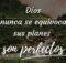 Dios nunca se equivoca, sus planes son perfectos