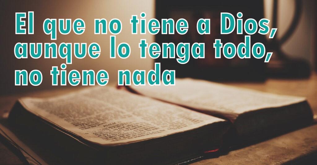 El que no tiene a Dios, aunque lo tenga todo, no tiene nada