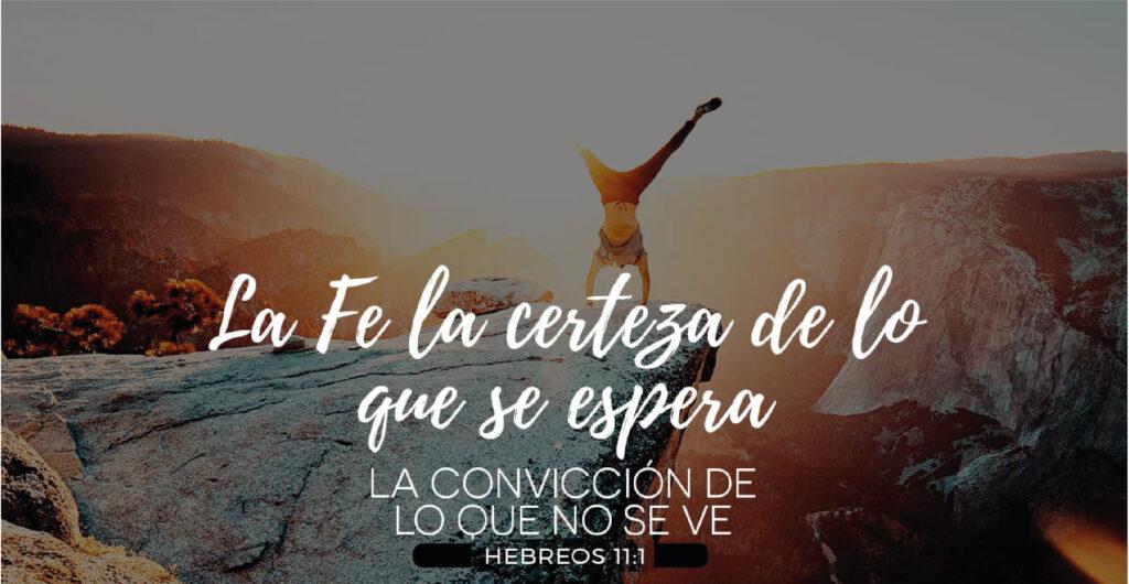 La fe es la certeza de lo que espera, la convicción de lo que no se ve