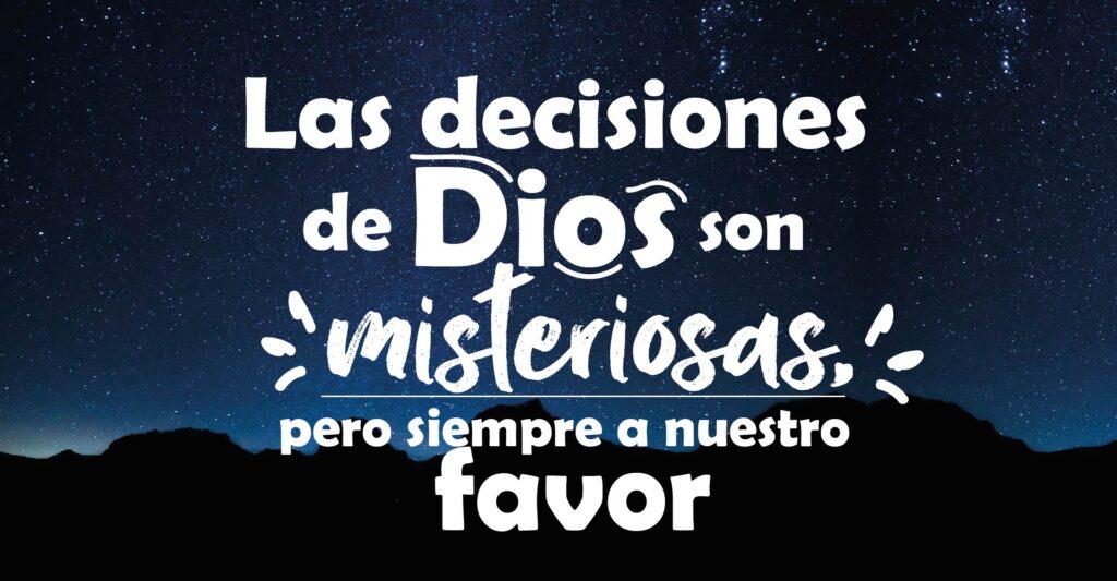 Las decisiones de Dios son misteriosas, pero siempre a nuestro favor