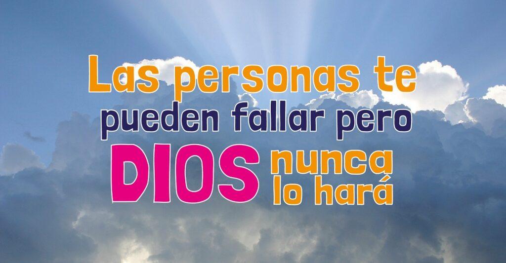 Las personas te pueden fallar pero Dios nunca lo hará