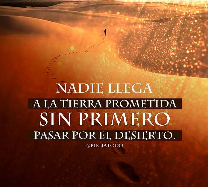 Nadie pasa a la tierra prometida antes de estar en el desierto