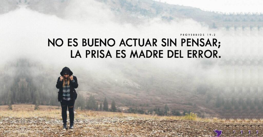 No es bueno actuar sin pensar; la prisa es la madre del error