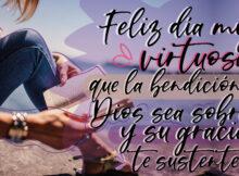 Feliz día mujer virtuosa que la bendición de Dios sea sobre ti y su gracia te sustente