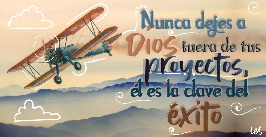 Nunca dejes a Dios fuera de tus proyectos, él es la clave del éxito