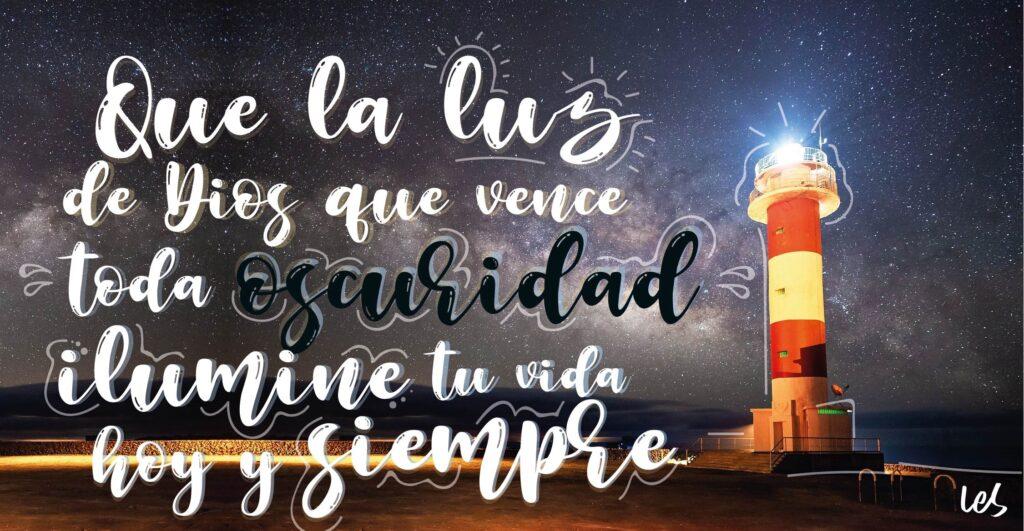 Que la luz de Dios que vence toda oscuridad ilumine tu vida hoy y siempre